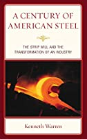 A Century of American Steel: The Strip Mill and the Transformation of an Industry