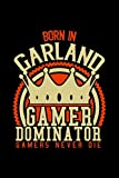 Born in Garland Gamer Dominator: RPG JOURNAL I GAMING Calender  for Students Online Gamers Videogamers  Hometown Lovers 6x9 inch 120 pages lined I ... Diary I Gift for Video Gamers and City Kids,