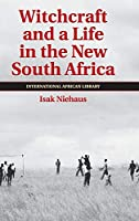 Witchcraft and a Life in the New South Africa (The International African Library, Series Number 43)