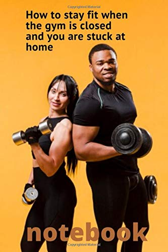 How to stay fit when the gym is closed and you are stuck at home notebook: Funny Swearing Meal Planner + Exercise Journal for Weight Loss & Diet Plans