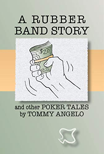 A Rubber Band Story and Other Poker Tales by Tommy Angelo (English Edition)