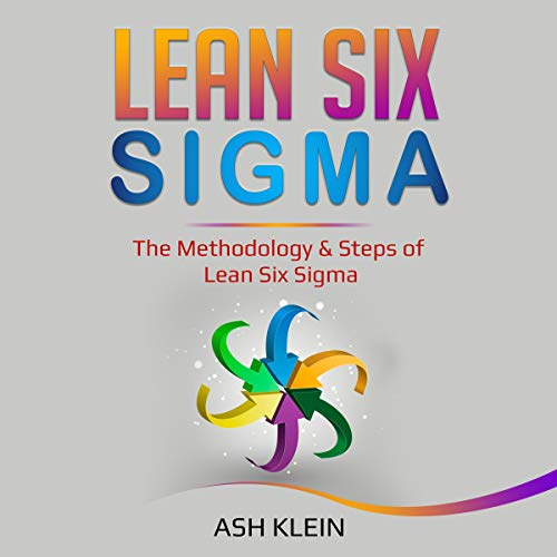 Lean Six Sigma: The Methodology & Steps of Lean Six Sigma cover art