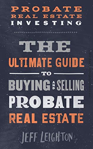 Real Estate Investing Books! - Probate Real Estate Investing: The Ultimate Guide To Buying And Selling Probate Real Estate