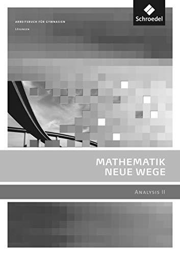 Mathematik Neue Wege SII - Analysis II, allgemeine Ausgabe 2011: Analysis II Lösungen: Sekundarstufe 2 - Ausgabe 2011