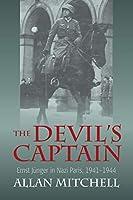 The Devil's Captain: Ernst Juenger in Nazi Paris, 1941-1944
