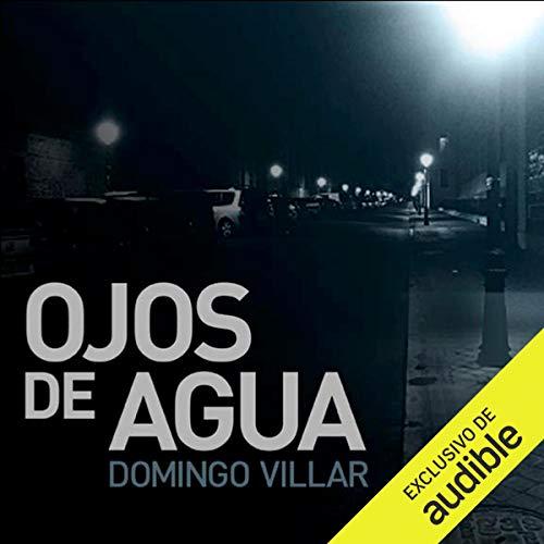 Ojos de agua (Narración en Castellano) [Eyes of Water]                   By:                                                                                                                                 Domingo Villar                               Narrated by:                                                                                                                                 Arturo López                      Length: 5 hrs and 44 mins     2 ratings     Overall 4.5