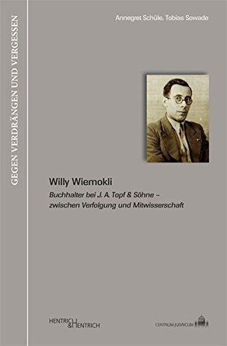 Willy Wiemokli: Buchhalter bei J. A. Topf & Söhne - zwischen Verfolgung und Mitwisserschaft (Gegen Verdrängen und Vergessen) by Annegret Schüle (2015-03-01)