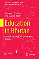 Education in Bhutan: Culture, Schooling, and Gross National Happiness (Education in the Asia-Pacific Region: Issues, Concerns and Prospects (36))