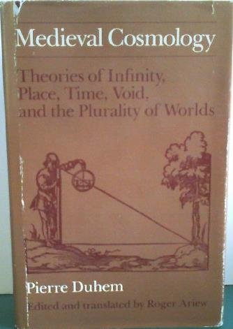 Medieval cosmology: Theories of infinity, place, time, void, and the plurality of worlds