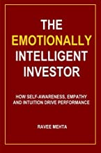 The Emotionally Intelligent Investor: How self-awareness, empathy and intuition drive performance by Ravee Mehta (2012-08-24)