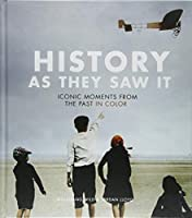 History as They Saw It: Iconic Moments from the Past in Color (Coffee Table Books, Historical Books, Art Books)