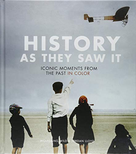 Compare Textbook Prices for History as They Saw It: Iconic Moments from the Past in Color Coffee Table Books, Historical Books, Art Books Illustrated Edition ISBN 9781452169507 by Wild, Wolfgang,Lloyd, Jordan