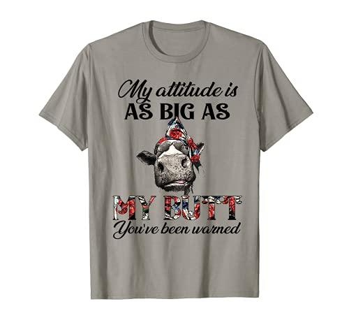 Mi actitud es tan grande como mi trasero que te han advertido Vaca Camiseta