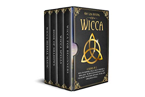 WICCA:: 4 BOOKS IN 1: WICCA FOR BEGINNERS, SPELLS, BOOK OF SHADOWS & HERBAL MAGIC. THE WICCAN AND WITCHCRAFT GUIDE FOR SOLITARY PRACTITIONER WITH MOON , CRYSTAL  AND CANDLE MAGIC RITUALS.