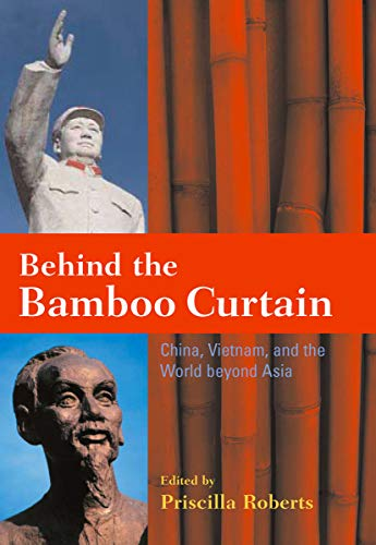 Behind the Bamboo Curtain: China, Vietnam, and the World beyond Asia (Cold War International History Project)