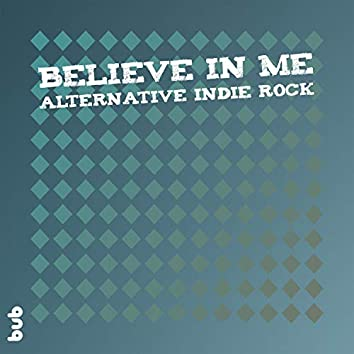 Believe in Me: Alternative Indie Rock