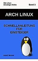 Arch Linux: Schnellanleitung fuer Einsteiger (Die Linux-Einsteiger-Reihe)