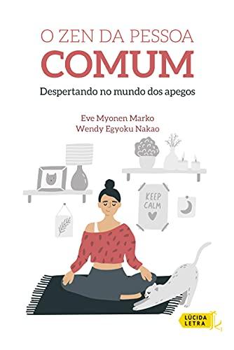 O Zen da pessoa comum: Despertando no mundo dos apegos