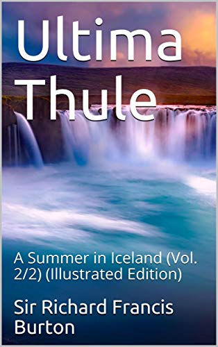 Ultima Thule; vol. 2/2 / or A Summer in Iceland: (Illustrated Edition) (English Edition)