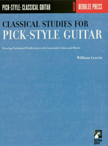 Classical Studies for Pick-Style Guitar - Volume 1: Develop Technical Proficiency with Innovative Solos and Duets by [William Leavitt]