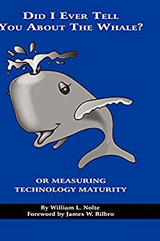 Did I Ever Tell You about the Whale?: Or Measuring Technology Maturity (English Edition) par [William L. Nolte]