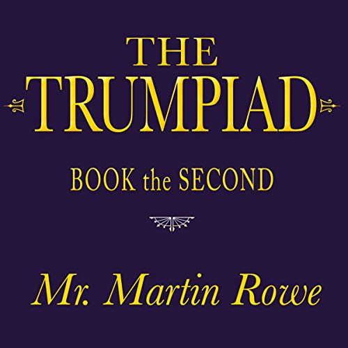 The Trumpiad     Book the Second: A Poem in Twelve Cantos              By:                                                                                                                                 Mr. Martin C Rowe                               Narrated by:                                                                                                                                 Martin Rowe                      Length: 3 hrs and 1 min     Not rated yet     Overall 0.0