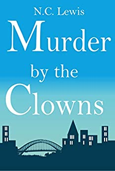 Murder by the Clowns (An Amy King Murder Mystery Book 2) by [N.C. Lewis]