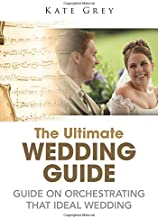 The Ultimate Wedding Guide: Guide On Orchestrating That Ideal Wedding
