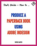 Dad's Guide. How to Produce a Paperback Book using Adobe InDesign (Dad's Guide Series) (English Edition)