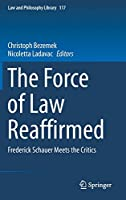 The Force of Law Reaffirmed: Frederick Schauer Meets the Critics (Law and Philosophy Library (117))
