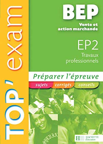 Top'Exam BEP Vente et action marchande: EP2 Travaux professionnels