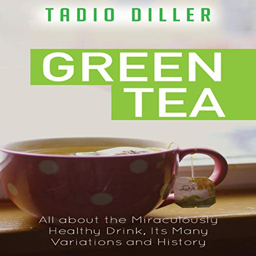 『Green Tea: All About the Miraculously Healthy Drink, Its Many Variations and History』のカバーアート