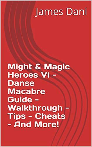 Might & Magic Heroes VI - Danse Macabre Guide - Walkthrough - Tips - Cheats - And More! (English Edition)