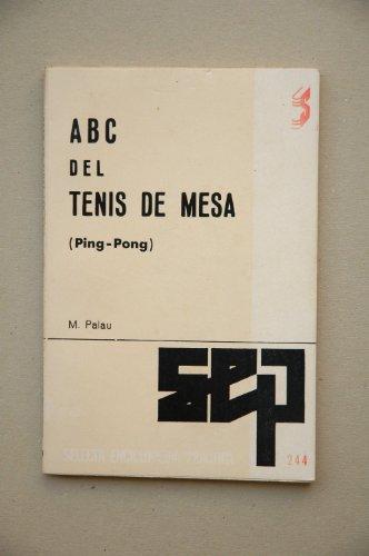 Palau, Matías - Abc Del Tenis De Mesa : Iniciación Técnica Y Táctica, Preparación Física, Normas De Juego / Matías Palau