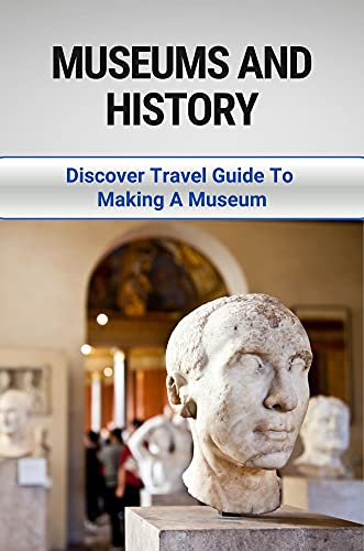 Museums And History: Discover Travel Guide To Making A Museum: Discover Travel Guide To Making A Museum (English Edition)
