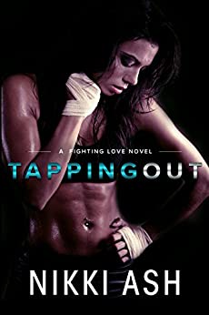 Tapping out (A Fighting Love novel Book 1) by [Nikki Ash]