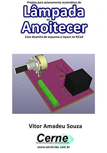 Projeto para acionamento automático de Lâmpada ao Anoitecer Com desenho de esquema e layout no KiCad (Portuguese Edition)