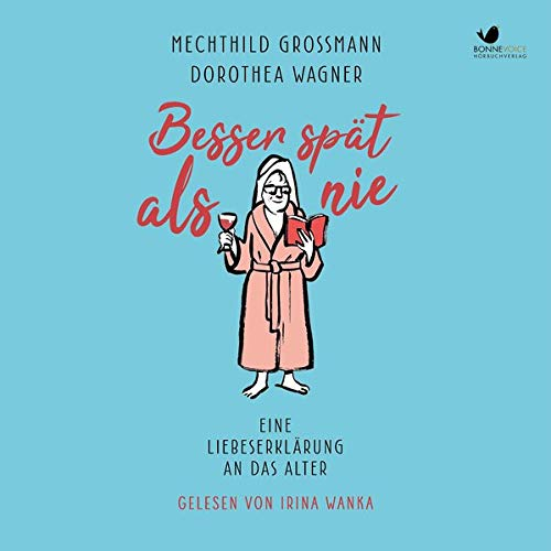 Besser spät als nie: Eine Liebeserklärung an das Alter. (5 Audio CDs, ungekürzte Hörbuchfassung)