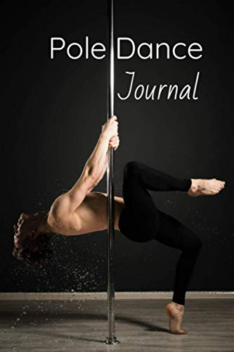 Pole Dance Journal: Pole Dancer notebook I For pole dance lover I Save your moves, combos and notes during and after your poledance lesson I Perfect gift for all pole dancer