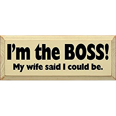 Wooden Sign - I'm The Boss! My Wife Said I Could Be (Cream)