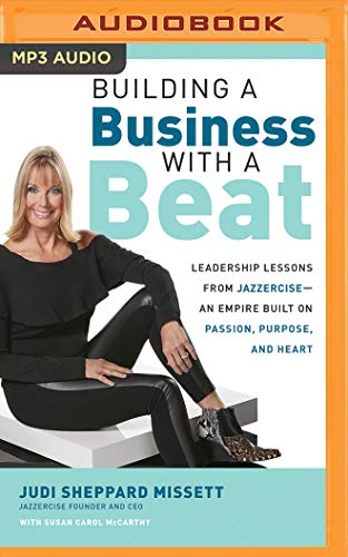 Building a Business with a Beat: Leadership Lessons from Jazzercise--An Empire Built on Passion, Purpose, and Heart