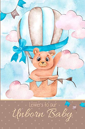 Letters to Our Unborn Baby: a beautiful notebook journal in a cute Hot Air Balloon Teddy theme, to fill with letters, memories, poems, hopes & dreams ... keepsake, bound to be treasured forever.