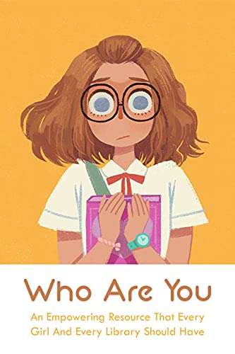 Who Are You: An Empowering Resource That Every Girl And Every Library Should Have: Who Do You Want To Be (English Edition)