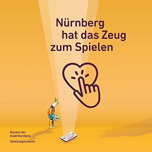 Nürnberg hat das Zeug zum Spielen (Schriftenreihe der Museen der Stadt Nürnberg / Herausgegeben von Ingrid Bierer)
