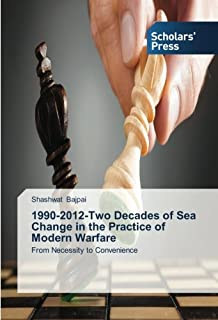 1990-2012-Two Decades of Sea Change in the Practice of Modern Warfare: From Necessity to Convenience