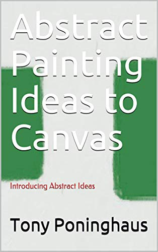 Abstract Painting Ideas To Canvas Introducing Abstract Ideas Kindle Edition By Poninghaus Tony Arts Photography Kindle Ebooks Amazon Com
