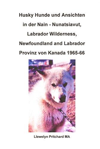 Husky Hunde und Ansichten in der Nain - Nunatsiavut, Labrador Wilderness, Newfoundland...