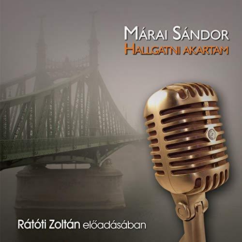 Hallgatni akartam                   By:                                                                                                                                 Márai Sándor                               Narrated by:                                                                                                                                 Rátóti Zoltán                      Length: 5 hrs     Not rated yet     Overall 0.0