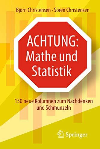 Achtung: Mathe und Statistik: 150 neue Kolumnen zum Nachdenken und Schmunzeln (German Edition)