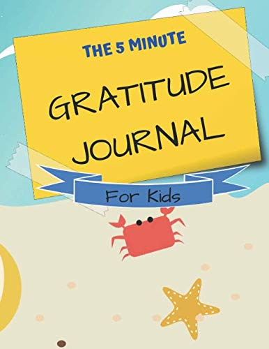 The Five Minute Gratitude Journal For Kids: Daily Learning To Be Grateful and Attentive notebook